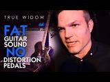 GEAR TALK - FAT Guitar Sound NO Distortion Pedals - INTERVIEW with Dan Phillips (TRUE WIDOW)