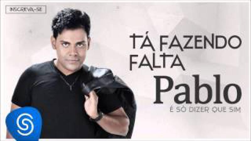 Pablo - Tá Fazendo Falta (É Só Dizer Que Sim) [Áudio Oficial]