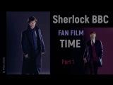 Time - Sherlock BBC  Fan Film (part 1)