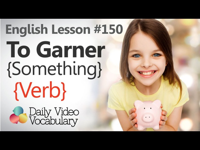 English Lesson 150 - To Garner (verb) - Learn English Pronunciation, Vocabulary Phrases