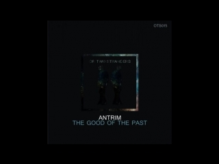 Antrim - the good of the past [or two strangers]