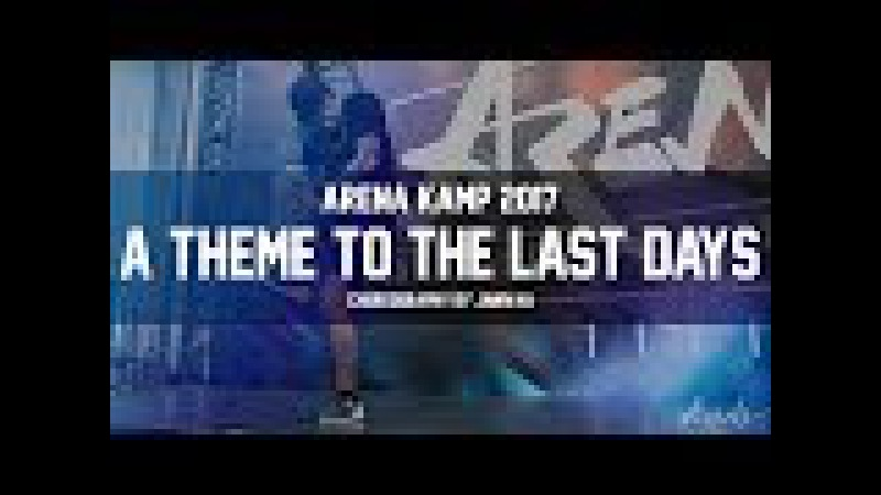 ARENA KAMP 2017 | Jawn Ha - A Theme to the Last Days