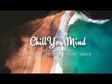 ChillYourMind Radio  247 Music Live Stream  Deep &amp Tropical House  Chill Out  Dance Music Mix