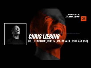 @ChrisLiebing - HYTE Funkhaus, Berlin (AM-FM Radio Podcast 150) #Music #Periscope #Techno