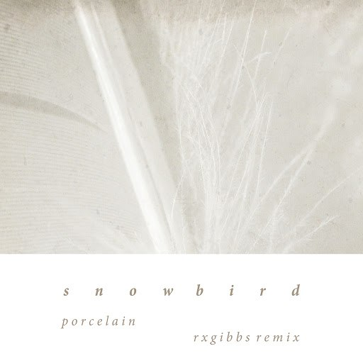 Snowbird альбом Porcelain (RX Gibbs Remix)