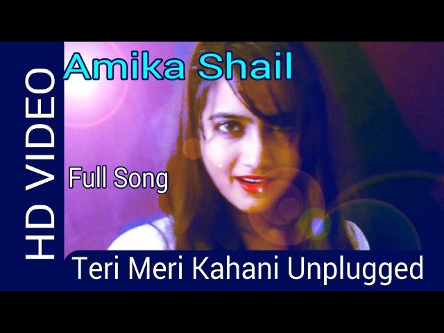 Teri Meri Kahani (Unplugged) by Amika Shail | Female version | Gabbar is back