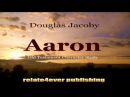 Aaron Old Testament Character Study by Douglas Jacoby