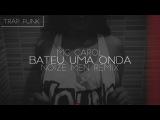 MC Carol - Bateu Uma Onda (Noize Men Remix)
