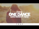 Drake - One Dance (Sahe Remix Ft. Nead)