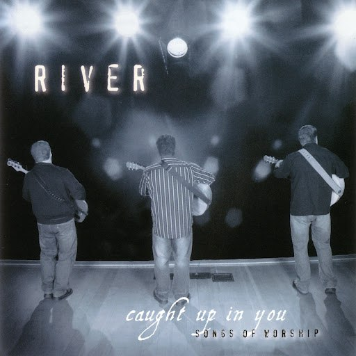 River альбом Caught Up In You: Songs of Worship