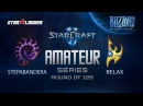 Amateur Series Round of 128: StepaBandera (Z) vs Relax (P)
