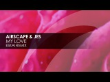 Airscape &amp JES - My Love (Eskai Remix)
