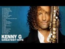 Kenny G Greatest Hits Full Album 2017 The Best Songs Of Kenny G Best Saxophone Love Songs