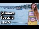 Sebnem Tovuzlu Lazım HD