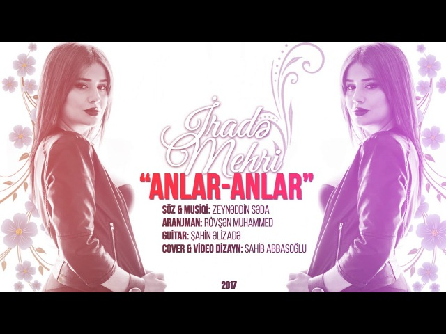 İrade Mehri - Anlar Anlar (Official Audio)