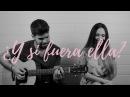 ¿Y SI FUERA ELLA? - ALEJANDRO SANZ | Carolina García y Sergio López (Cover)