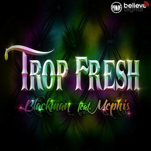 Blackman альбом Trop fresh (Radio Edit) [feat. Mephis]