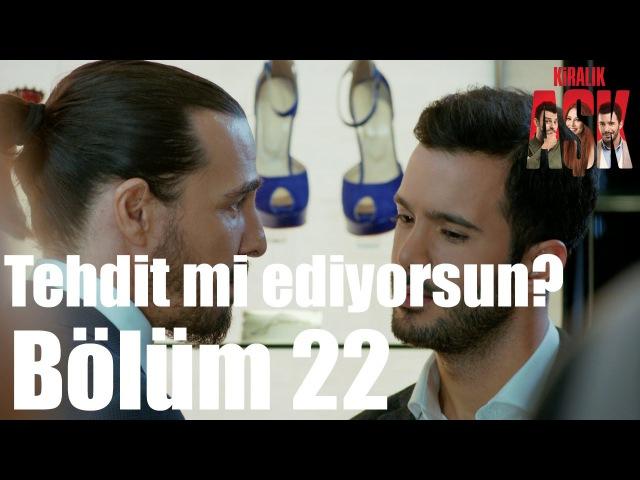 Kiralık Aşk 22. Bölüm - Bu Bir Tehdit mi