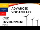 OUR ENVIRONMENT, Part 2- Advanced VOCABULARY