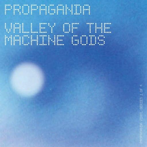Propaganda альбом valley of the machine gods