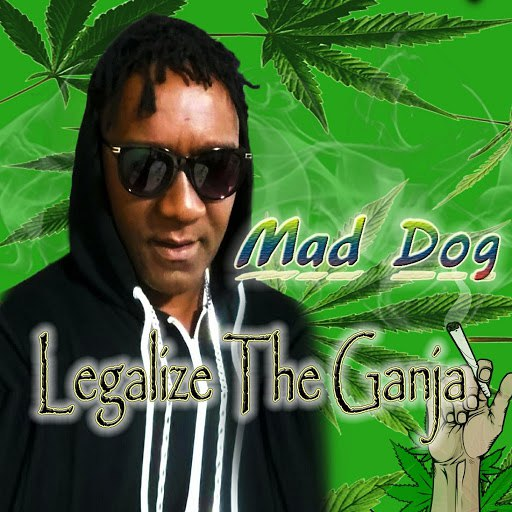 Mad Dog альбом Legalize The Ganja