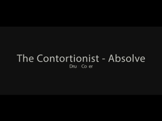 The Contortionist - Absolve *Drum Cover*