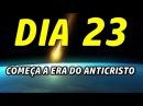 DIA 23 - COMEÇA A ERA DO ANTICRISTO