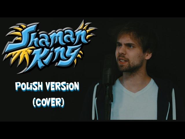 Shaman King [Król Szamanów] Opening - Polish Version (Cover by Piotr Galiński)