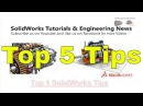 Top 5 SolidWorks Tips That every User Must Know About