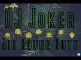 DJ Joker - Big Round Butt (BRB)