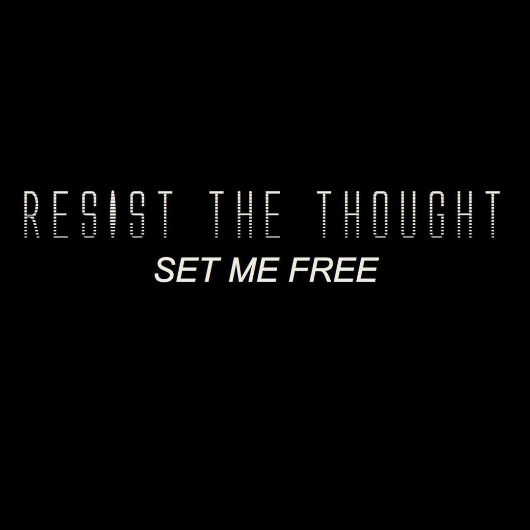 Resist the Thought - Set Me Free [Single] (2018)