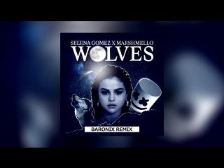 Selena Gomez & Marshmello - Wolves (Baronix Remix)