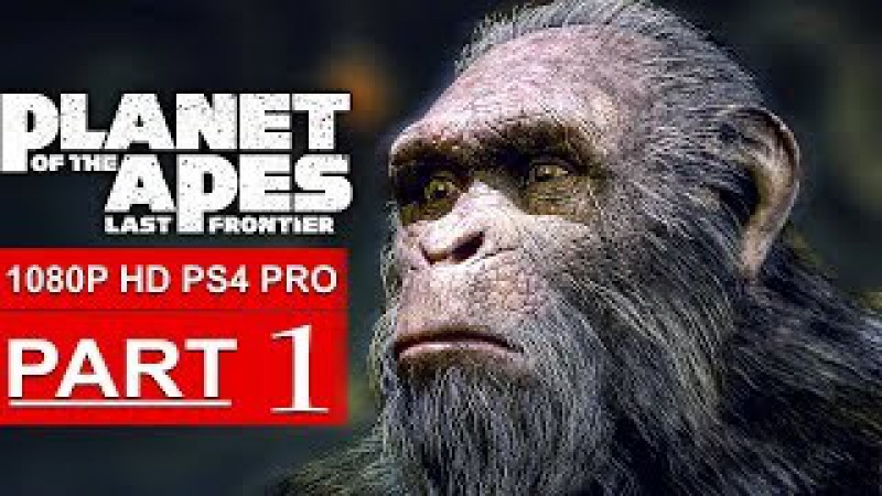 PLANET OF THE APES Last Frontier Gameplay Walkthrough Part 1 [1080p HD PS4 PRO] - No Commentary