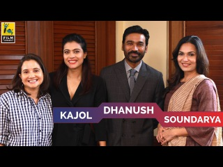 Kajol, Dhanush & Soundarya Interview with Anupama Chopra | VIP 2