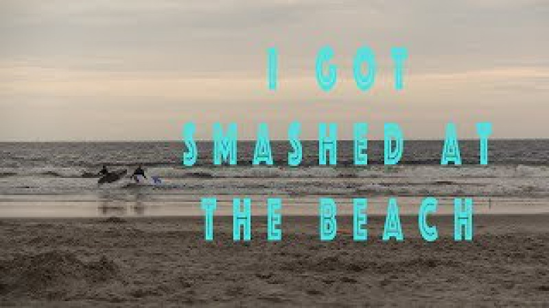 I Got Smashed At The Beach