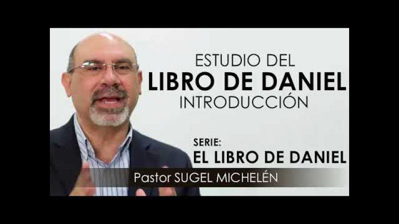 """ESTUDIO DEL LIBRO DE DANIEL"""" Introducción pastor Sugel Michelén Predicas estudios bíblicos"""