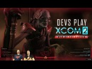 XCOM 2 Devs Play War of the Chosen - Livestream VOD