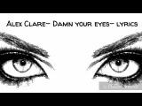 Alex Clare- Damn your eyes- lyrics