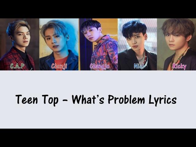 Teen Top - What's Problem [Hang, Rom Eng Lyrics]