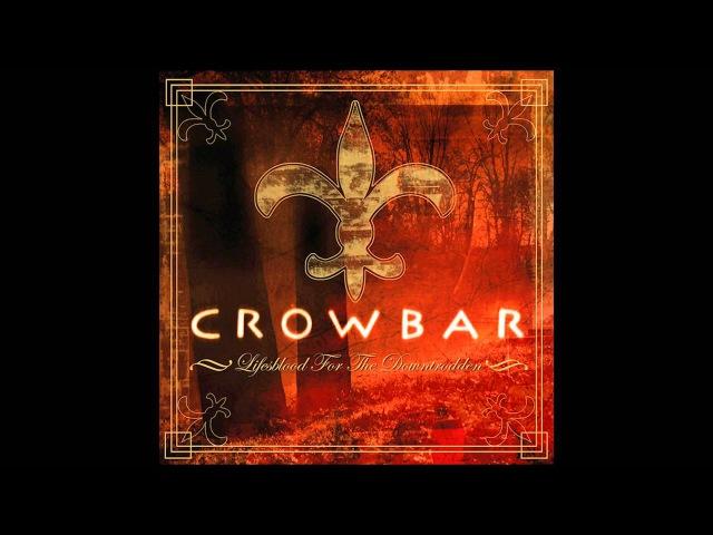 C R O W B A R Lifesblood for the Downtrodden (Full Album)