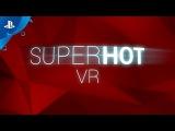 SUPERHOT VR - PSVR Accolades Trailer  E3 2017