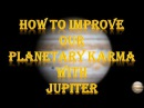 How To Improve Our Planetary Karma With Jupiter: Part 1