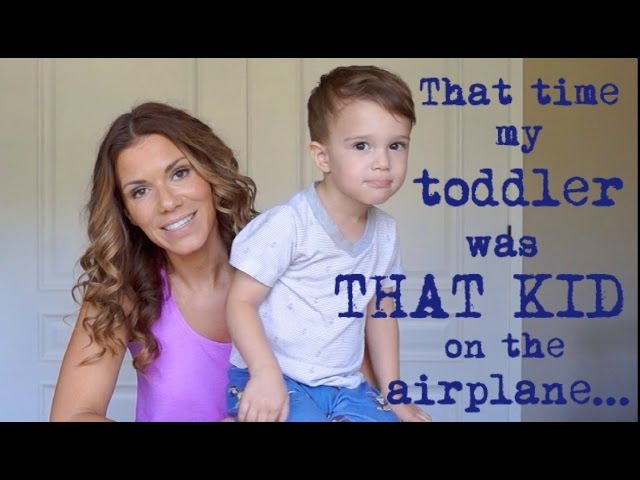 That time my toddler was THAT kid on an airplane