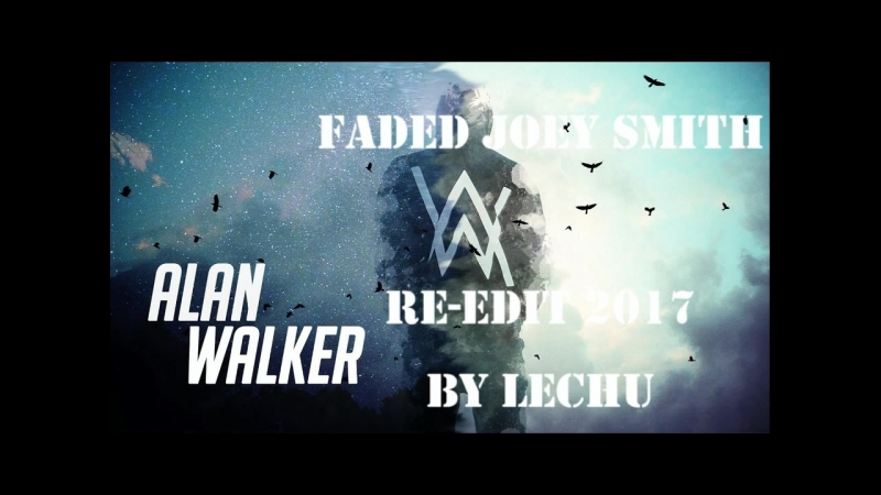 Alan Walker - Faded (Joey Smith Re-Edit 2017) (vk.com/vidchelny)