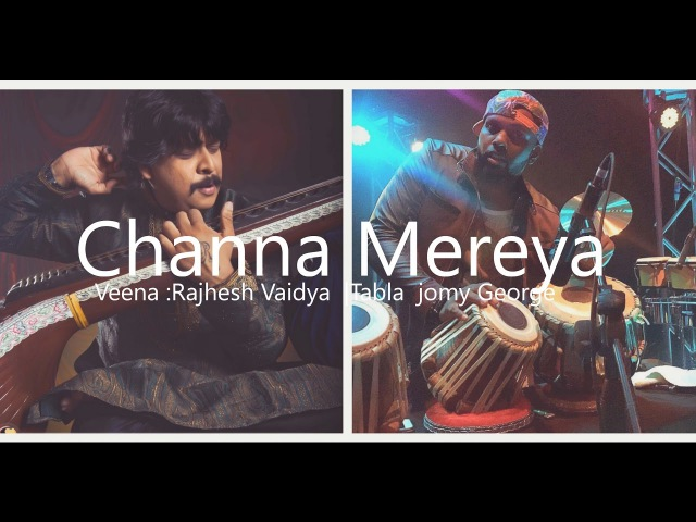 Channa Mereya | Rajhesh Vaidya FT Jomy George / Veena Tabla cover