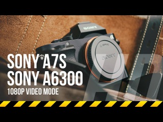 Sony A7s vs A6300 quality test in HD 1080p recording