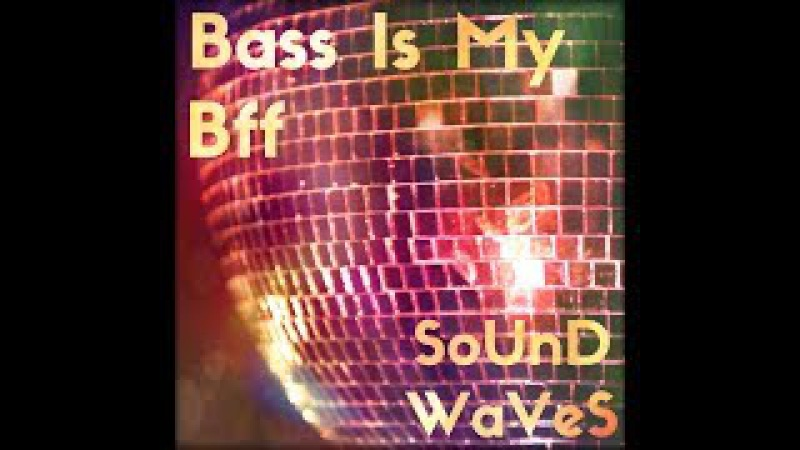Bass Is My Bff