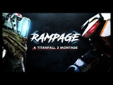 RAMPAGE | A Titanfall 2 Montage
