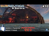 Subnautica #10 - A Aurora. PT-BR