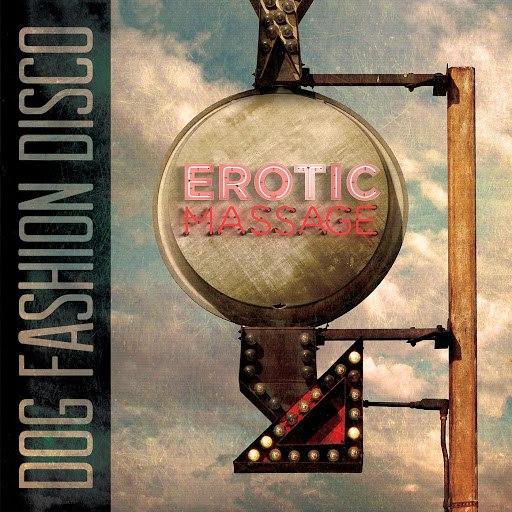 Dog Fashion Disco альбом Erotic Massage